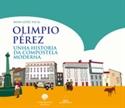 Imagen de Olimpio Perez. Unha Historia Da Compostela Moderna
