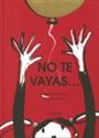 Imagen de NO TE VAYAS ....