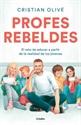 Imagen de Profes rebeldes : el reto de educar a partir de la realidad de los jóvenes