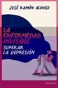 Imagen de ENFERMEDAD INVISIBLE, LA. SUPERAR LA DEPRESION
